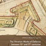 """Candidatura """"Le opere di difesa veneziane tra XV e XVII secolo"""""""